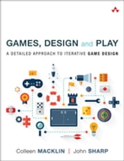 Games, Design and Play - A detailed approach to iterative game design ebook by Colleen Macklin,John Sharp