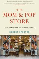 The Mom & Pop Store ebook by Robert Spector