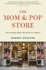 The Mom & Pop Store - True Stories from the Heart of America ebook by Robert Spector