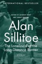 The Loneliness of the Long-Distance Runner - Stories ebook by Alan Sillitoe