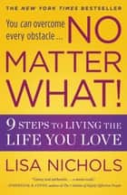 No Matter What! ebook by Lisa Nichols