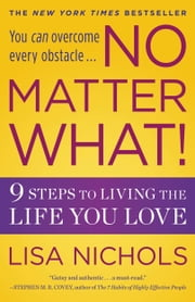 No Matter What! - 9 Steps to Living the Life You Love ebook by Lisa Nichols