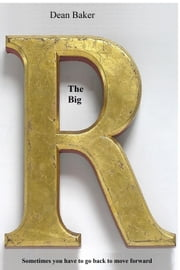 The Big R ebook by Dean Baker