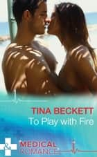 To Play With Fire (Mills & Boon Medical) (Hot Brazilian Docs!, Book 1) ebook by Tina Beckett