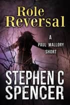 Role Reversal ebook by Stephen C. Spencer