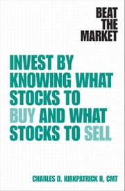 Beat the Market: Invest by Knowing What Stocks to Buy and What Stocks to Sell ebook by Kirkpatrick, Charles D., II