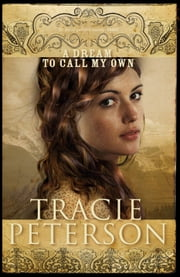 Dream to Call My Own, A (The Brides of Gallatin County Book #3) ebook by Tracie Peterson