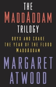 The MaddAddam Trilogy Bundle - The Year of the Flood; Oryx & Crake; MaddAddam eBook by Margaret Atwood
