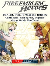 Fire Emblem Heroes, Tier List, Wiki, IV, Weapons, Refinery, Characters,  Gamepress, Legends, Game Guide Unofficial