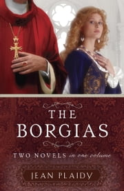 The Borgias - Two Novels in One Volume ebook by Jean Plaidy