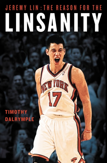 Jeremy Lin - The Reason for the Linsanity ebook by Timothy Dalrymple