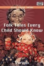 Folk Tales Every Child Should Know ebook by Various