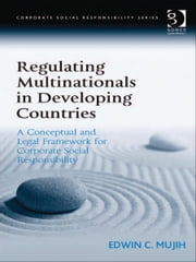 Regulating Multinationals in Developing Countries - A Conceptual and Legal Framework for Corporate Social Responsibility ebook by Dr Edwin Mujih,Professor Güler Aras,Professor David Crowther