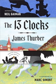 The 13 Clocks - (Penguin Classics Deluxe Edition) ebook by James Thurber,Neil Gaiman,Marc Simont