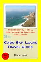 Cabo San Lucas, Mexico Travel Guide - Sightseeing, Hotel, Restaurant & Shopping Highlights ebook by Harry Lucas