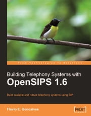 Building Telephony Systems with OpenSIPS 1.6 ebook by Flavio E. Goncalves