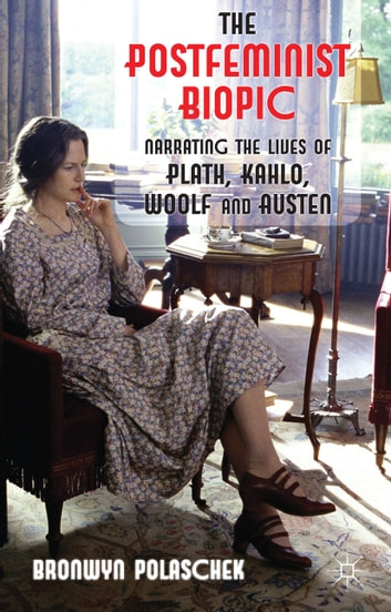 The Postfeminist Biopic - Narrating the Lives of Plath, Kahlo, Woolf and Austen ebook by B. Polaschek