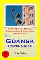 Gdansk, Poland Travel Guide - Sightseeing, Hotel, Restaurant & Shopping Highlights (Illustrated) ebook by Emily Sutton