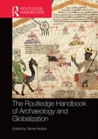 The Routledge Handbook of Archaeology and Globalization ebook by