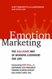 Emotion Marketing: The Hallmark Way of Winning Customers for Life ebook by Robinette, Scott