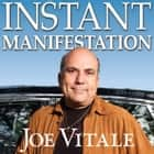 Instant Manifestation - The Real Secret to Attracting What You Want Right Now audiobook by Joe Vitale