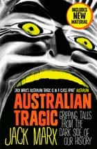 Australian Tragic - Gripping tales from the dark side of our history ebook by Jack Marx