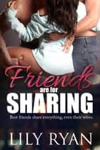Friends are for Sharing ebook by Lily Ryan