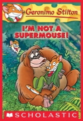 Geronimo Stilton #43: I'm Not a Supermouse! ebook by Geronimo Stilton