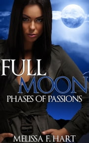Full Moon (Phases of Passions, Book 3) (Werewolf Romance - Paranormal Romance) ebook by Melissa F. Hart