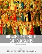 The Most Influential Catholic Saints: The Lives and Legacies of St. Francis of Assisi, St. Thomas Aquinas, and St. Ignatius of Loyola ebook by Charles River Editors