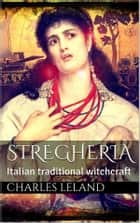Stregheria (annotated) ebook by Charles Godfrey Leland, simone vannini