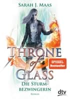 Throne of Glass 5 – Die Sturmbezwingerin - Roman ebook by Sarah J. Maas, Michaela Link