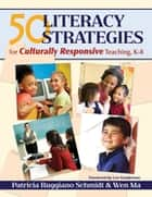 50 Literacy Strategies for Culturally Responsive Teaching, K-8 ebook by Patricia Ruggiano Schmidt, Wen Ma