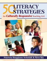 50 Literacy Strategies for Culturally Responsive Teaching, K-8 ebook by Patricia Ruggiano Schmidt,Wen Ma