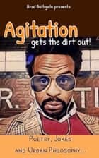 Agitation Get The Dirt Out - My Ghetto Philosophy- ebook by Brad Bathgate