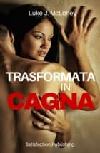 Trasformata in cagna ebook by Luke J. McLoney
