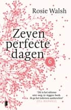 Zeven perfecte dagen ebook by Rosie Walsh