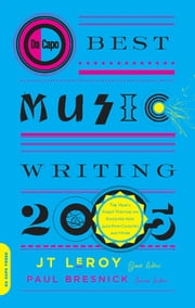 Da Capo Best Music Writing 2005 - The Year's Finest Writing on Rock, Hip-Hop, Jazz, Pop, Country, & More ebook by JT LeRoy