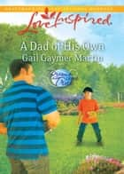 A Dad of His Own (Mills & Boon Love Inspired) (Dreams Come True, Book 1) eBook by Gail Gaymer Martin