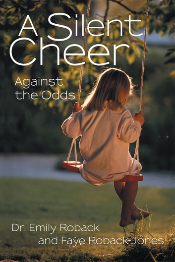 A Silent Cheer - Against the Odds ebook by Dr. Emily Roback and Faye Roback-Jones