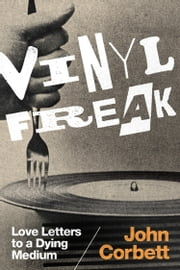 Vinyl Freak - Love Letters to a Dying Medium ebook by John Corbett