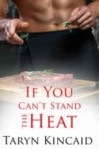If You Can't Stand the Heat ebook by Taryn Kincaid