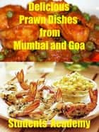 Delicious Prawn Dishes from Mumbai and Goa ebook by Students' Academy