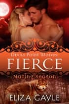 Fierce - Mating Season eBook by Eliza Gayle