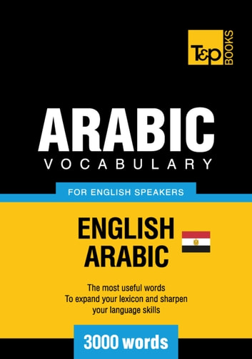 Egyptian Arabic vocabulary for English speakers - 3000 words ebook by Andrey Taranov