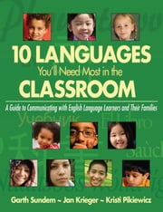 10 Languages You'll Need Most in the Classroom - A Guide to Communicating with English Language Learners and Their Families ebook by Garth Sundem,Jan Krieger,Kristi Pikiewicz