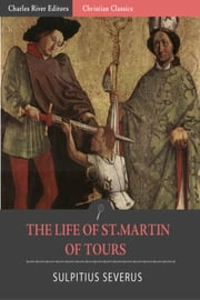 The Life of St. Martin of Tours ebook by Sulpitius Severus, Alexander Roberts