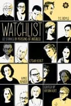Watchlist - 32 Stories by Persons of Interest ebook by Bryan Hurt, T. Coraghessan Boyle