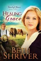 Healing Grace ebook by Beth Shriver