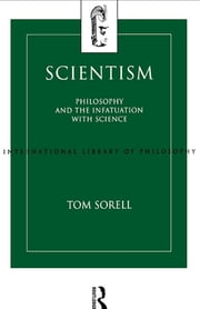 Scientism - Philosophy and the Infatuation with Science ebook by Tom Sorell Ltd,Tom Sorell